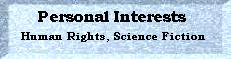 Personal Interests: Human Rights, Science Fiction